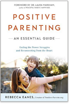 positive-parenting-an-essential-guide-rebecca-eanes-dr-laura-markham-9780143109228-amazon-com-books