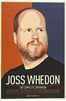 Joss Whedon The Complete Companion The TV Series the Movies the Comic Books and More The Essential Guide to the Whedonverse PopMatters 9780857689863 Amazon.com Books